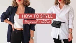 how to style boyfriend's clothes idées looks vêtements masculins